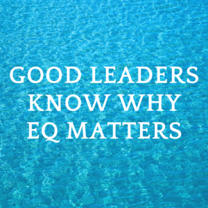 good leader know why EQ matters